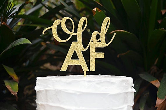 Old AF Birthday Cake Topper - Assorted Colours