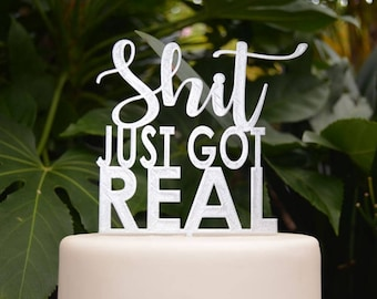 Shit Just Got Real Cake Topper - Assorted Colours