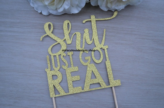 Shit Just Got Real Cake Topper - Engagement Cake Topper - Assorted Colours