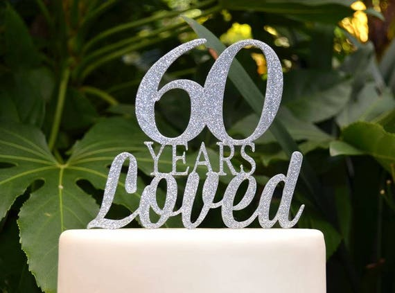 60 Years Loved Birthday/Anniversary Cake Topper - 60th Birthday Cake Topper - Assorted Colours