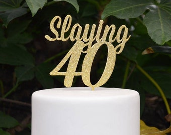 Slaying 40 Cake Topper - 40th Birthday Cake Topper - Assorted Colours