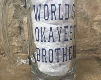 World's Okayest Dad, Christmas Gift for Father, Worl'ds Okayest Brother, World's Okayest, Gift for loved one, Funny Beer Mug, Funny Dad