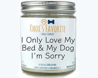 I Only Love My Bed & My Dog I'm Sorry, Drake Candle, Scented Candle, Dog Lover Gift, Dog Lover Gifts, Dog Gifts for Dog Lover Gift for Him