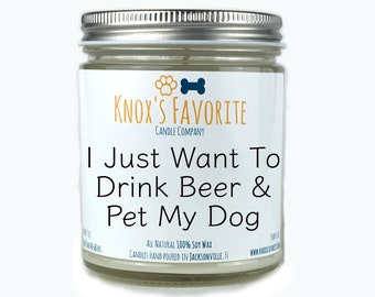 I Just want To Drink Beer & Pet My Dog, Dog Mom Gifts, Scented Candle, Dog Lover Gift, Dog Lover Gifts, Dog Gifts for Dog Lover Gift for Him