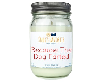 Funny Candle, Because the Dog Farted, Scented Candle, Dog Lover Gift, Dog Owner Gift, Animal Rescue Candle, Dog Gift, Gift for Him