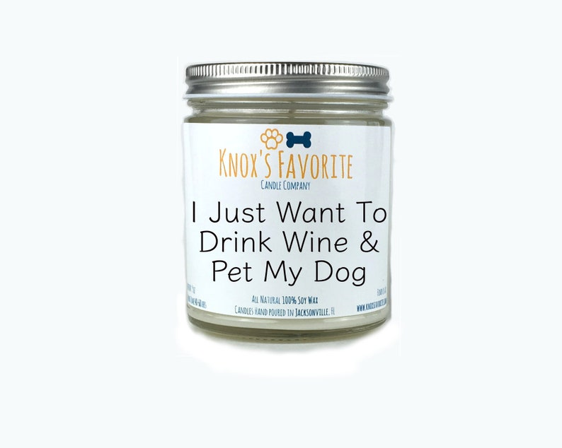 I Just want To Drink Wine & Pet My Dog scented soy 9 oz image 0