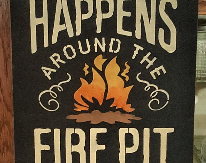 Primitive What Happens Around The Fire Pit Sign - Fire Pit/Outdoor Sign