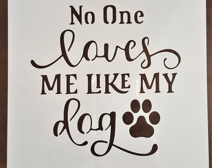 Mini No One Loves Me Like My Dog Stencil - Dog/Pet Stencil - Stencil Only