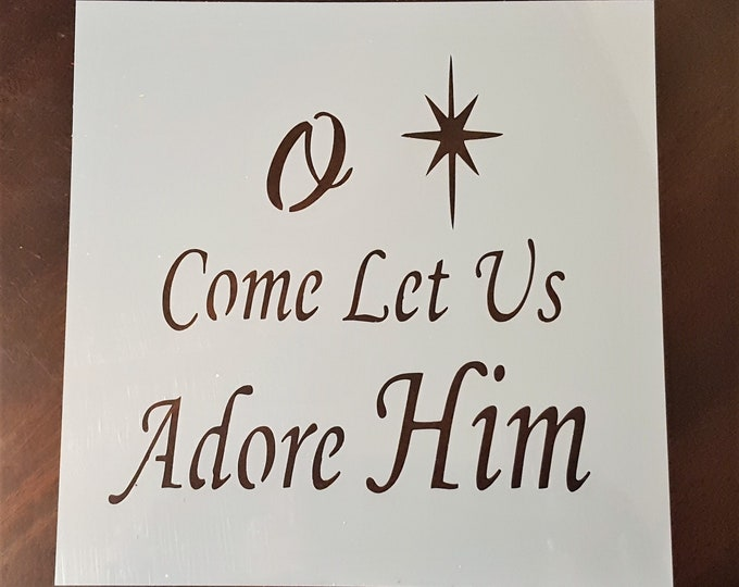 Mini O Come Let Us Adore Him Stencil - Winter/Christmas Stencil - Stencil Only