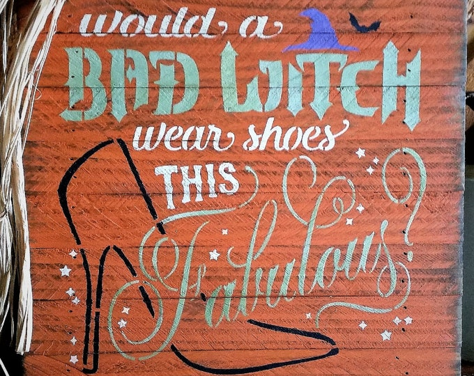 "Primitive ""Would A Bad Witch Wear Shoes This Fabulous Sign - Halloween/Witch"