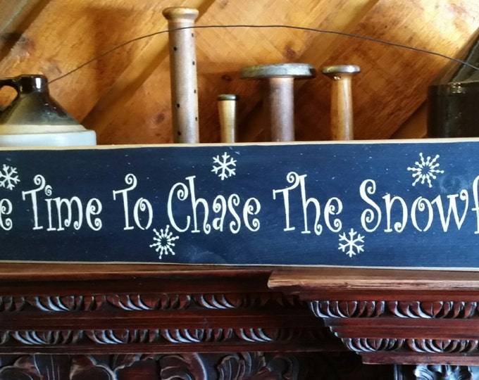 Primitive Take Time To Chase The Snowflakes Sign