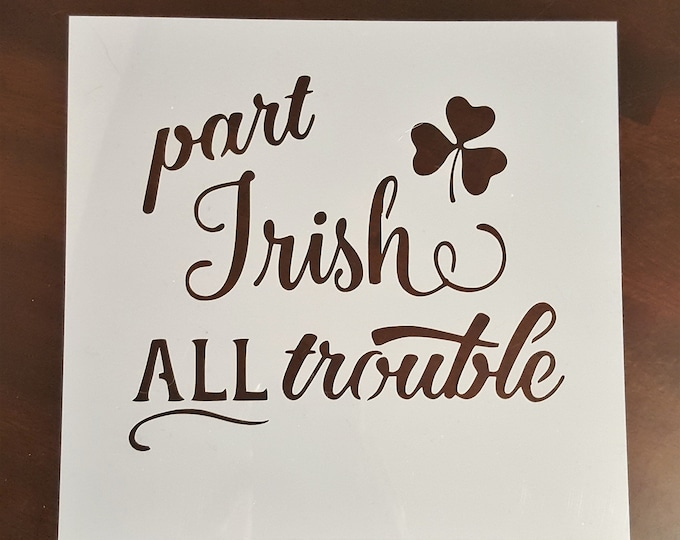 Mini Part Irish All Trouble Stencil - St. Patricks Day/Irish Stencil - Stencil Only