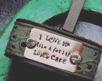 I love you like a fat kid loves cake cuff