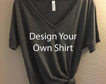 Design your Own Shirt - Bella Canvas VNeck Slouchy Tee -  Custom shirt, design your own, custom t-shirt, custom tee, design your own tee