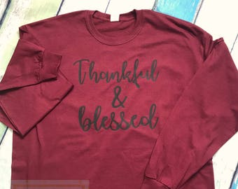 Thankful and Blessed shirt, Thanksgiving shirt, Blessed Mama, Thankful Mama, Long sleeve, Turkey day shirt, Thankful Grateful Blessed shirt