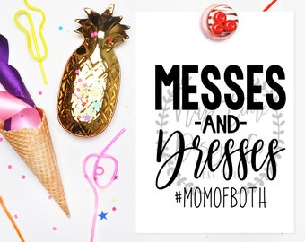 Messes and Dresses SVG, Dresses and Messes SVG, Mom of Both SVG, Mom of Boys svg, Mom of Girls svg, Motherhood svg, Funny Mom svg, Mom svg