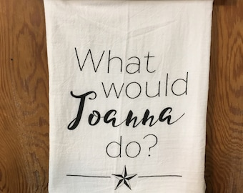 Flour Sack Tea Towel What Would Joanna Do Dish Towel Fixer Etsy