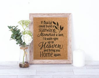 If Tears Could Build A Stairway To Heaven Burlap Print – Home Décor – Wall Decor - Memorial Quote