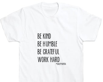 Be Kind. Be Humble. Be Grateful. Work Hard. #dailymantra