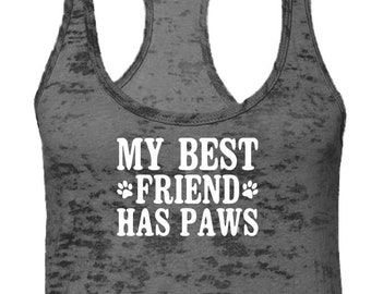 31bbb360 My Best Friend Has Paws Burnout Razorback Tank Top -Pets Fur Babies Dog  Puppy Cat Kitty Adopt Happy Love Family -DT-01750