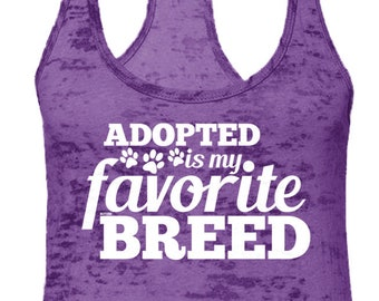 Adopted Is My Favorite Breed Ladies Burnout Racerback Tank Top -Family Puppy Dog Kitty Cat Happy Love Fur-Baby Gift -DT-00003