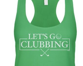 f8947be483394 Let s Go Clubbing Racerback Tank Top -Golf Tee Relax Drinks Drunk Funny  Humor Happy Girlfriend Boyfriend -DT-01402