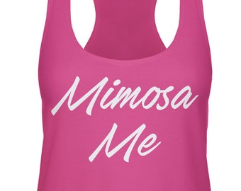 Mimosa Me Womens Racerback Tank Top - Drinking White Drinks Hungover Champagne Orange Juice Great Friends Family  - DT-00055