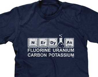 9f47d8dad6 Nerdy As Fluorine Uranium Carbon Potassium Mens Short Sleeve T-shirt -  Nerdy Gamer Geek Science Funny Joke Humor Chemistry -DT-01065