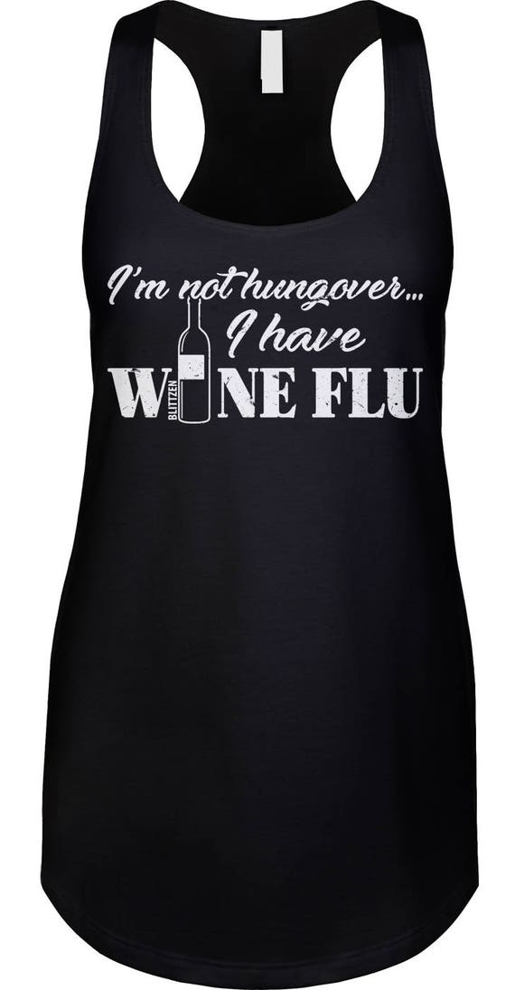 Im Not Hungover I Have Wine Flu Womens Racerback Tank Top - Drinking Winery  Wine Tasting White Drinks Friends Great Night - DT-00923
