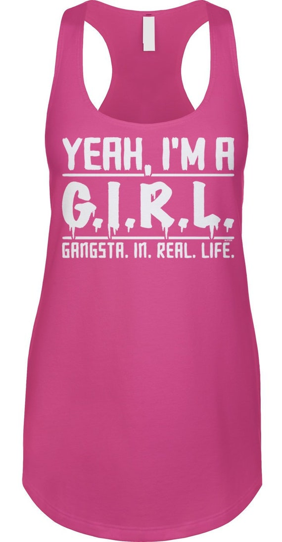 bb0ed0a002449 Yeah I m A GIRL Gangsta In Real Life Razorback Tank Top