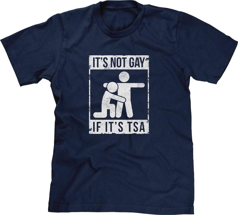 80aa852ee Its Not Gay If Its TSA Mens Short Sleeve Funny Humor Joke | Etsy
