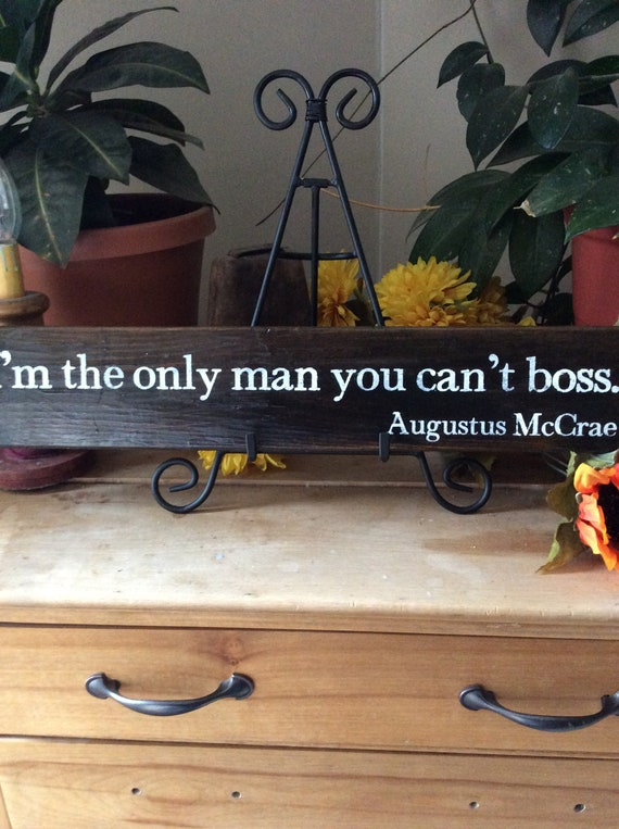 Lonesome Dove Quote, I'm the only man you can't boss, Augustus McCrae Quote, Rustic Sign, Cowboy Quote, Western Movie Quote Sign. Barnwood