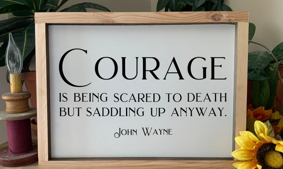 Courage is being scared to death but saddling up anyway, cowboy quote sign, Rustic Western Wall Art, man cave, Father Dad Gift
