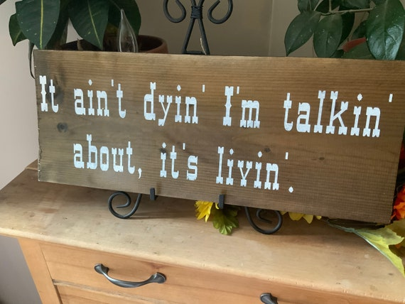 It ain't dying I'm talking about, it's living/ Lonesome Dove Sign/ Rustic Western Wall Decor/ Fathers Day Gift/ Man Cave/ Cowboy Sign