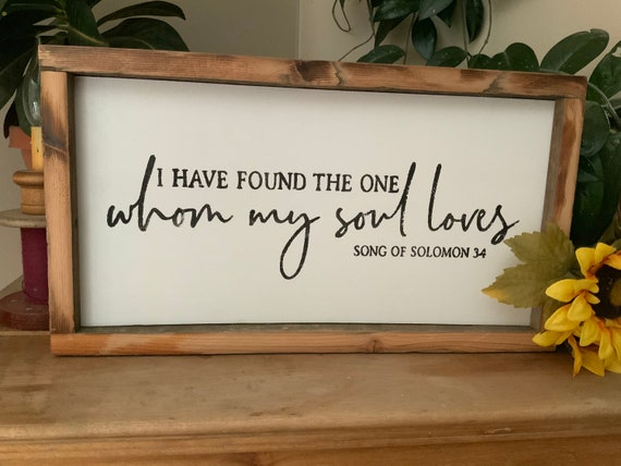 I Have Found the One Whom My Soul Loves/ Song of Solomon 3:4/ Bible Verse Sign/ Scripture Verse Sign/ Wedding Gift/ Anniversary Gift/