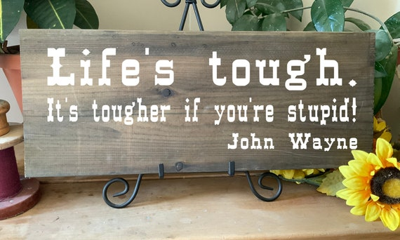 Life's tough, it's tougher if you're stupid, Cowboy Sign, Rustic Decor, Western Decor, Cowboy Movie Quote