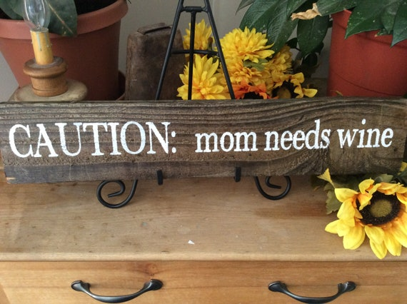 Wine Sign For Mom, Gift For Mom, Kitchen Sign, Wine Sign, Rustic Home Decor, Western Home Decor, Caution Mom Needs Wine, Gift For Her
