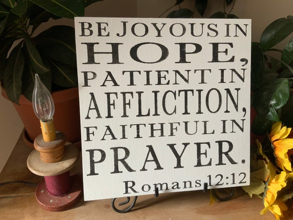 Be Joyous in Hope/ Patient in Affliction/ Faithful in Prayer/ Romans 12:12/ Bible Verse Sign/ Scripture Sign/ Christian Home Decor