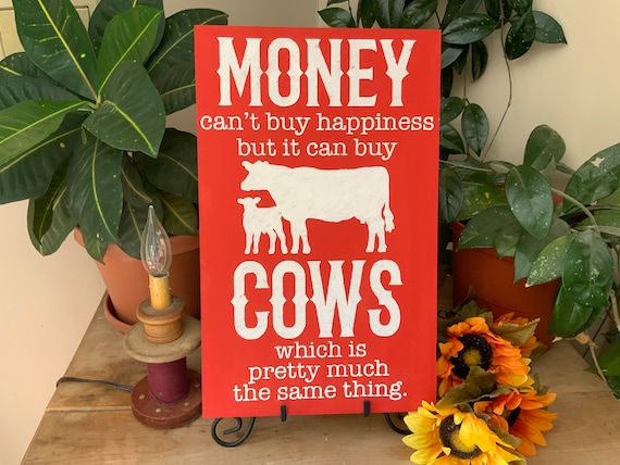 Money Can't Buy Happiness But It Can Buy Cows/ Country Farmhouse Sign/ Cow Decor/ Cowboy Sign/ Ranch Decor