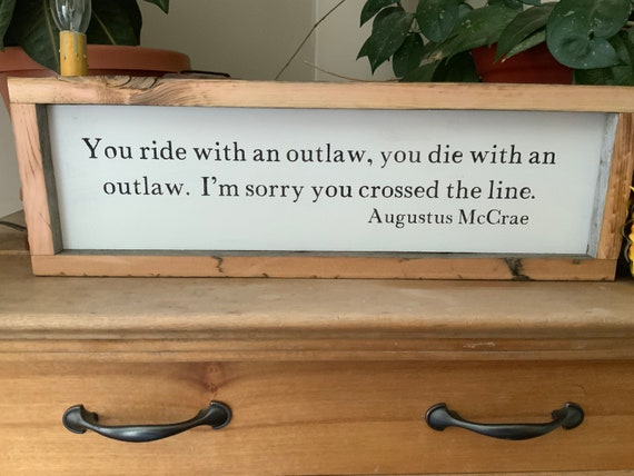Lonesome Dove Quote/ You Ride With An Outlaw You Die With An Outlaw/ Western Cowboy Sign/ Augustus McCrae/ Living Room/ Fathers Day Gift