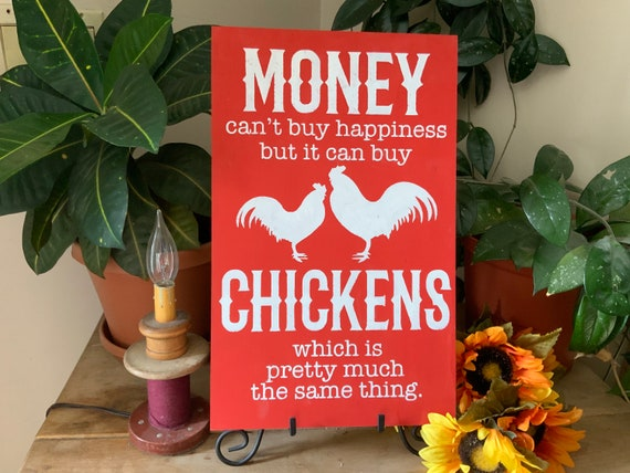 Money Can't Buy Happiness But It Can Buy Chickens/ Country Farmhouse Sign/ Rooster Decor/ Chicken Coop Sign/ Western Decor