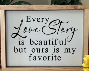 Every Love Story is Beautiful, Ours is my favorite, wedding anniversary gift, family sign, western rustic frames sign, farmhouse decor