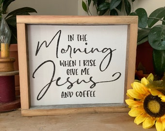 In The Morning When I Rise Give Me Jesus and Coffee/ Christian Decor/ Kitchen Sign/ Coffee Lover/ Living Room Sign/ Rustic Western Decor