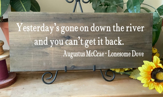 Yesterday's gone on down the river, and you can't get it back/ Augustus McCrae/ Lonesome Dove Sign/ Cowboy Movie Quote/ Western Home Decor