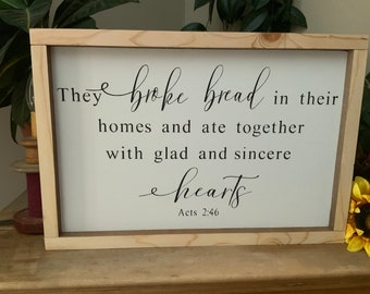 They Broke Bread  In Their Homes Ate Together/ Bible Verse Sign/ Scripture Verse Sign/ Kitchen Sign/ House Warming Gift/ Living room Sign