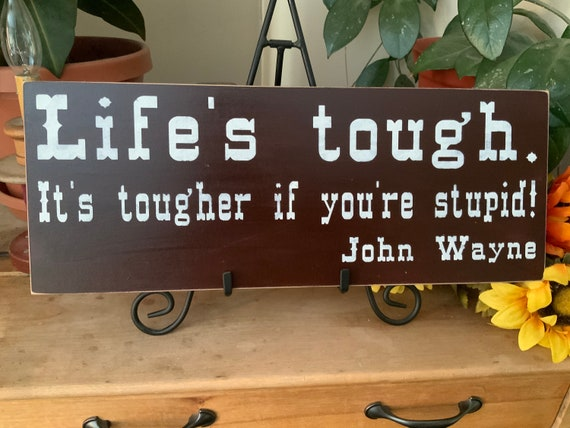 Cowboy quote/ Life's Tough, It's tougher if you're stupid/ Humorous Sign/ Cowboy Cowgirl/ Western Cowboy Quote Sign
