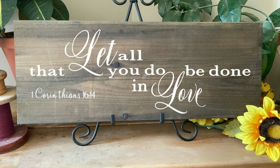 Let all you do, be done in love,  Bible Verse Sign, Scripture Verse Sign, Western Home decor, Christian home decor, Christian Wall art