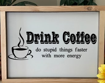 Drink Coffee, Do Stupid Things Faster With More Energy, Humorous Rustic Western Framed Kitchen Sign, For Coffee Drinker, great gift for mom