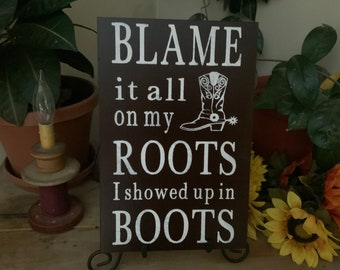 Blame It All On My Roots, I showed Up In Boots/ Garth Brooks Song Quote/ Cowboy Sign/ Ranch Decor/ Living Room Decor/ Housewarming Gift