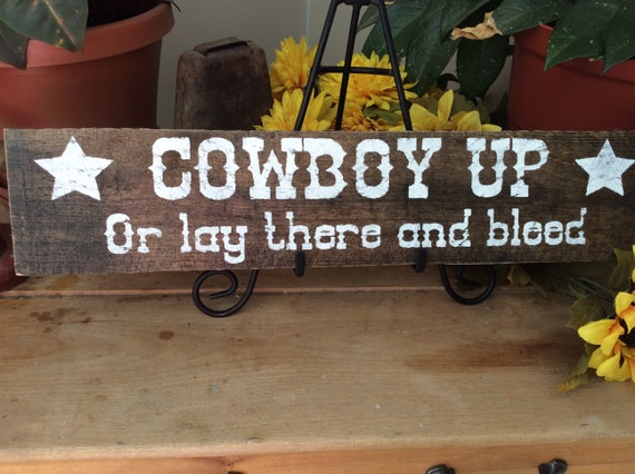 Western Sign, Western Home Decor, Cowboy Up, Cowboy Sign, Cowboy Quote, Barnood Sign, Rustic Home Decor, Lay There and Bleed